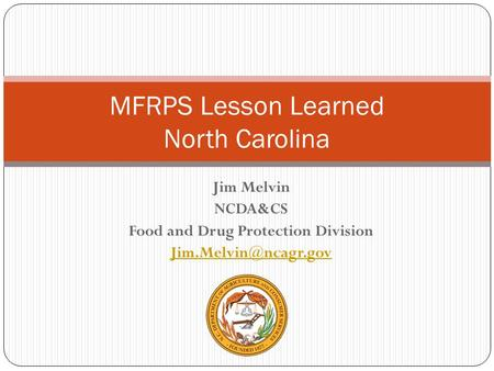 Jim Melvin NCDA&CS Food and Drug Protection Division MFRPS Lesson Learned North Carolina.