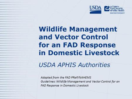 Wildlife Management and Vector Control for an FAD Response in Domestic Livestock USDA APHIS Authorities Adapted from the FAD PReP/NAHEMS Guidelines: Wildlife.
