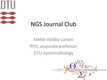 NGS Journal Club Mette Voldby Larsen PhD, associate professor DTU-SystemsBiology.