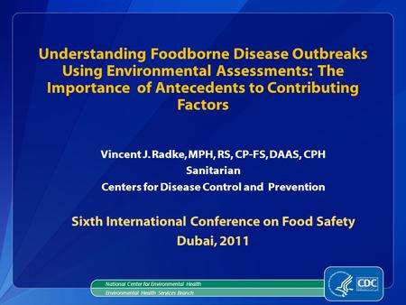 Vincent J. Radke, MPH, RS, CP-FS, DAAS, CPH Sanitarian Centers for Disease Control and Prevention Sixth International Conference on Food Safety Dubai,