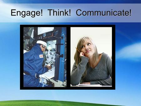 Engage! Think! Communicate!. Link professional world & student applications.