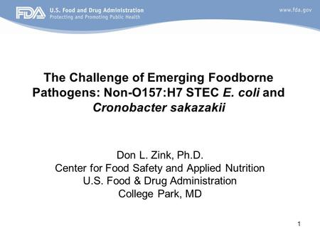 1 Don L. Zink, Ph.D. Center for Food Safety and Applied Nutrition U.S. Food & Drug Administration College Park, MD The Challenge of Emerging Foodborne.