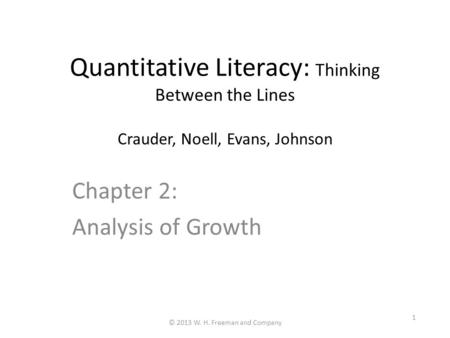 Quantitative Literacy: Thinking Between the Lines Crauder, Noell, Evans, Johnson Chapter 2: Analysis of Growth © 2013 W. H. Freeman and Company 1.