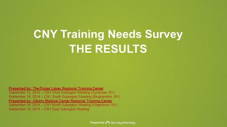 Powered by CNY Training Needs Survey THE RESULTS Presented by: The Finger Lakes Regional Training Center September 12, 2014 – CNY West Subregion Meeting.