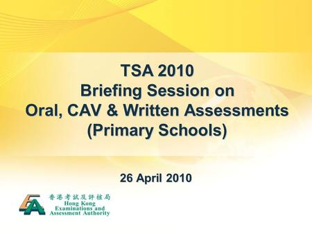 TSA 2010 Briefing Session on Oral, CAV & Written Assessments (Primary Schools) 26 April 2010.