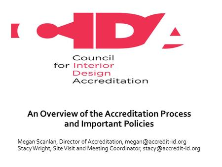 An Overview of the Accreditation Process and Important Policies Megan Scanlan, Director of Accreditation, Stacy Wright, Site Visit.