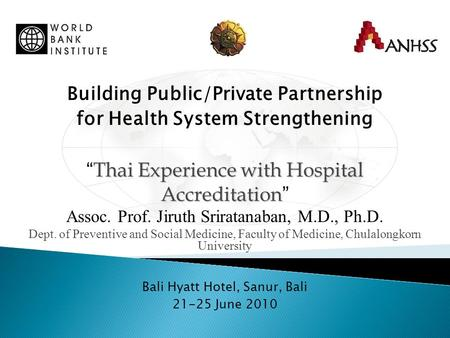 "Building Public/Private Partnership for Health System Strengthening Thai Experience with Hospital Accreditation "" Thai Experience with Hospital Accreditation."