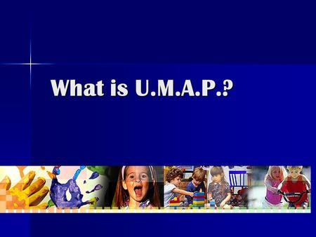 What is U.M.A.P.?. The United Methodist Association of Preschools.