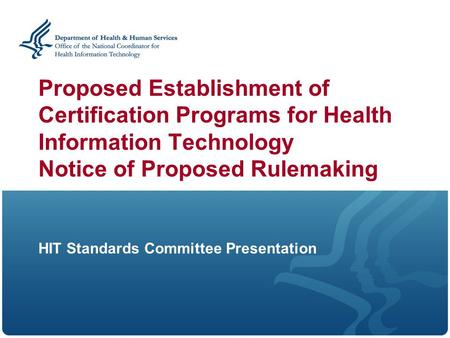 Proposed Establishment of Certification Programs for Health Information Technology Notice of Proposed Rulemaking HIT Standards Committee Presentation.