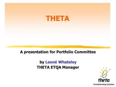 Transforming tourism THETA A presentation for Portfolio Committee by Leoné Whateley THETA ETQA Manager.