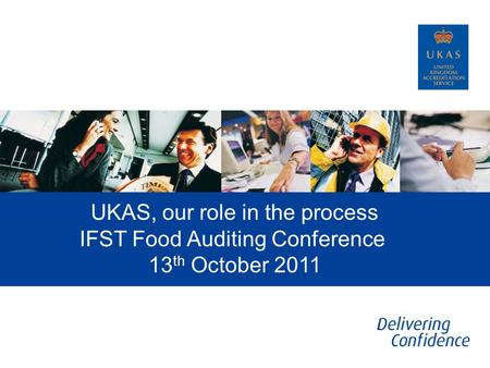 UKAS, our role in the process IFST Food Auditing Conference 13 th October 2011.