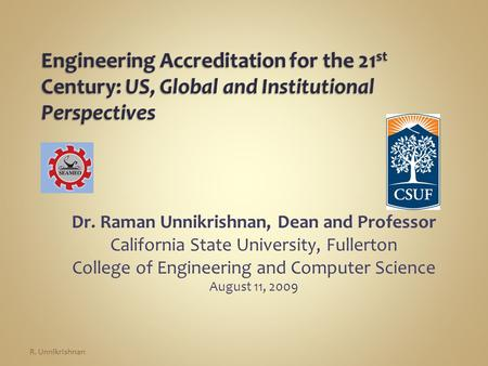 Dr. Raman Unnikrishnan, Dean and Professor California State University, Fullerton College of Engineering and Computer Science August 11, 2009 R. Unnikrishnan.