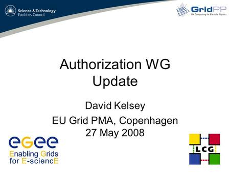 Authorization WG Update David Kelsey EU Grid PMA, Copenhagen 27 May 2008.