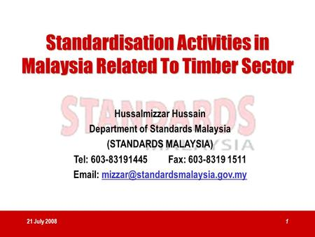 21 July 2008 1 Hussalmizzar Hussain Department of Standards Malaysia (STANDARDS MALAYSIA) Tel: 603-83191445 Fax: 603-8319 1511