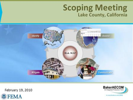 In coordination with FEMA Scoping Meeting Lake County, California February 19, 2010.