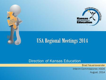 Direction of Kansas Education Brad Neuenswander Interim Commissioner, KSDE August, 2014.