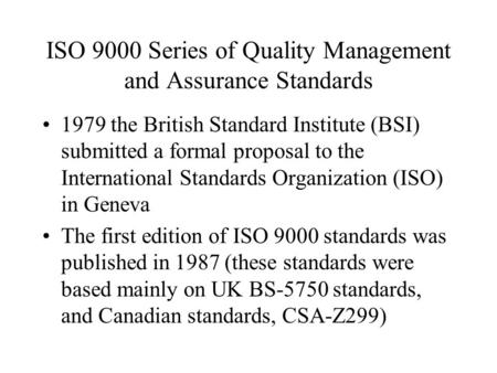 ISO 9000 Series of Quality Management and Assurance Standards 1979 the British Standard Institute (BSI) submitted a formal proposal to the International.