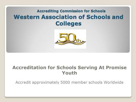 Accrediting Commission for Schools Western Association of Schools and Colleges Accrediting Commission for Schools Western Association of Schools and Colleges.