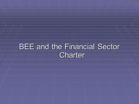 BEE and the Financial Sector Charter. Introduction  In August 2002, at the NEDLAC Financial Sector Summit, the financial sector committed itself to the.
