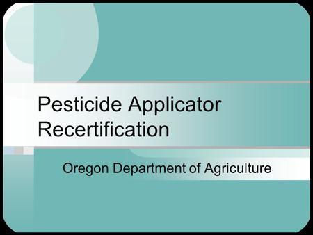 Pesticide Applicator Recertification Oregon Department of Agriculture.