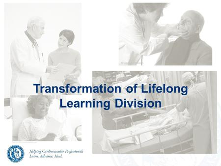 Transformation of Lifelong Learning Division. Lifelong Learning Division Mission ACCF will become the industry benchmark and source of choice for Lifelong.