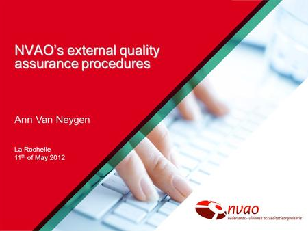 NVAO's external quality assurance procedures Ann Van Neygen La Rochelle 11 th of May 2012.
