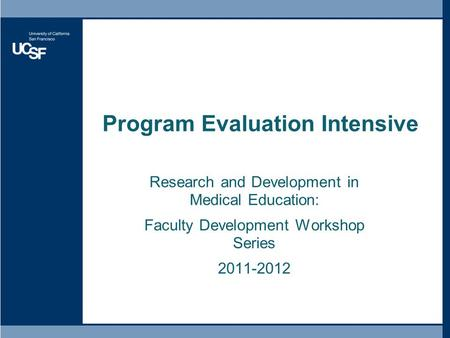Program Evaluation Intensive Research and Development in Medical Education: Faculty Development Workshop Series 2011-2012.
