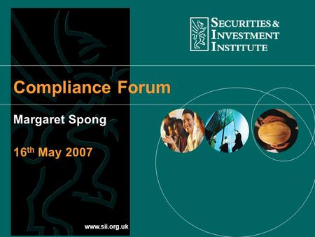 Www.sii.org.uk Compliance Forum Margaret Spong 16 th May 2007.