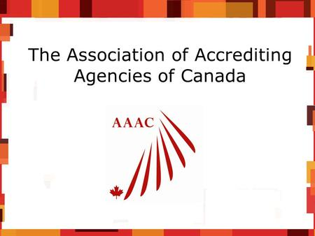 The Association of Accrediting Agencies of Canada.