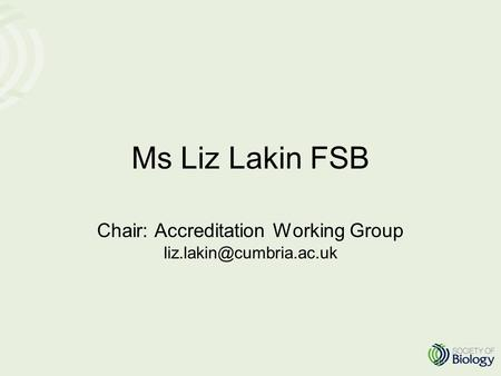 Ms Liz Lakin FSB Chair: Accreditation Working Group
