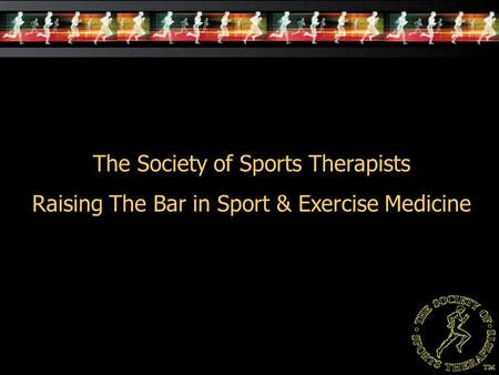 The Society of Sports Therapists Raising The Bar in Sport & Exercise Medicine.