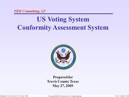 © Copyright 2009 TEM Consulting, LP - All Rights Reserved Presentation To Travis County, TX - May 27, 2009Rev 1 – 05/22/09 - HSB US Voting System Conformity.