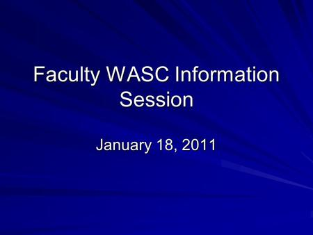 Faculty WASC Information Session January 18, 2011.
