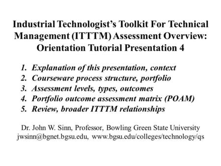 Industrial Technologist's Toolkit For Technical Management (ITTTM) Assessment Overview: Orientation Tutorial Presentation 4 1. Explanation of this presentation,