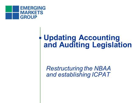 Updating Accounting and Auditing Legislation Restructuring the NBAA and establishing ICPAT.