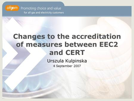 Changes to the accreditation of measures between EEC2 and CERT Urszula Kulpinska 4 September 2007.