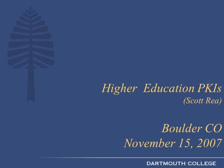 Higher Education PKIs (Scott Rea) Boulder CO November 15, 2007.