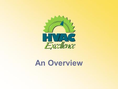 An Overview. HVAC Excellence was founded as a not for profit organization in 1994 to improve the technical workforce of the HVACR industry through quality.
