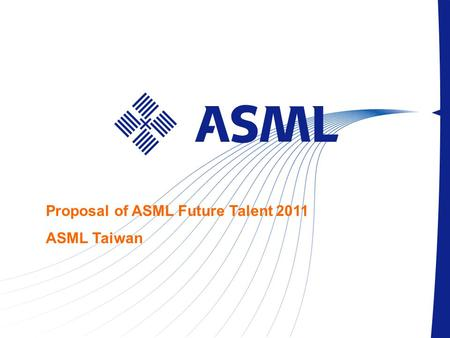 Proposal of ASML Future Talent 2011 ASML Taiwan. Contents 1.What is ASML Future Talent (AFT)? 2.Mission Statement 3.Objectives 4.Target Base 5.Benefits.
