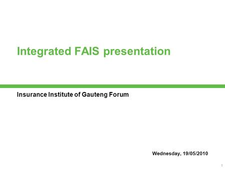 A member of the Old Mutual Group 1 Integrated FAIS presentation Insurance Institute of Gauteng Forum Wednesday, 19/05/2010.