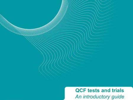 QCF tests and trials An introductory guide. What is the QCF? A simple and rational organising structure Supports a new way of recognising achievement.