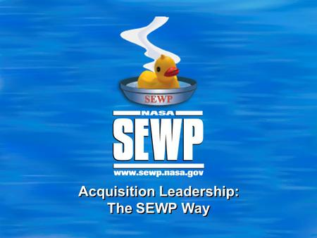 Acquisition Leadership: The SEWP Way. 2 2 SEWP Program Overview  SEWP: Solutions for Enterprise-Wide Procurement NASA-Wide IDIQ Contract Vehicle for.