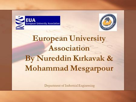 European University Association By Nureddin Kırkavak & Mohammad Mesgarpour Department of Industrial Engineering.