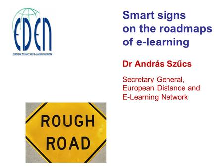 Smart signs on the roadmaps of e-learning Dr András Szűcs Secretary General, European Distance and E-Learning Network.