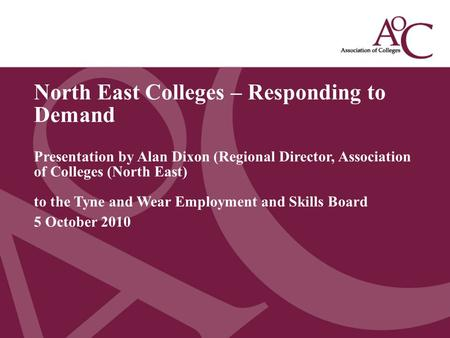 Title of the slide Second line of the slide North East Colleges – Responding to Demand Presentation by Alan Dixon (Regional Director, Association of Colleges.
