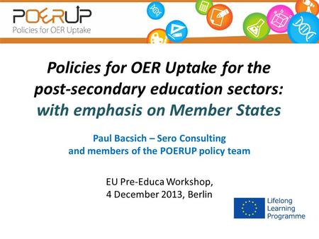 Policies for OER Uptake for the post-secondary education sectors: with emphasis on Member States Paul Bacsich – Sero Consulting and members of the POERUP.