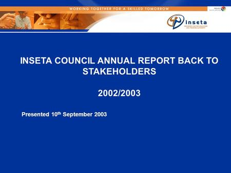 INSETA COUNCIL ANNUAL REPORT BACK TO STAKEHOLDERS 2002/2003 Presented 10 th September 2003.