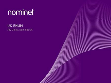 UK ENUM Jay Daley, Nominet UK. ENUM explained Nominet and ENUM.
