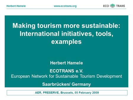 Herbert Hamelewww.ecotrans.org Making tourism more sustainable: International initiatives, tools, examples Herbert Hamele ECOTRANS e.V. European Network.