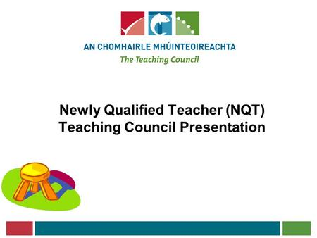 Newly Qualified Teacher (NQT) Teaching Council Presentation.